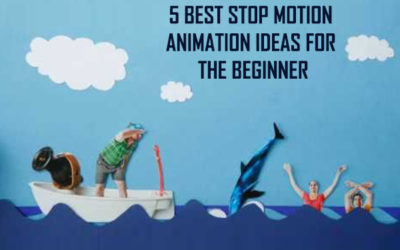 5 Best Stop Motion Animation Ideas for the Beginner